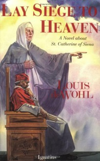 Lay Siege to Heaven - Louis de Wohl