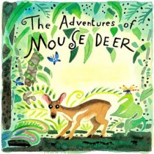 the adventures of mouse deer favorite tales of southeast asia