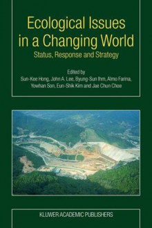 Ecological Issues in a Changing World: Status, Response and Strategy - Sun-Kee Hong, John A. Lee, Byung-Sun Ihm, Almo Farina