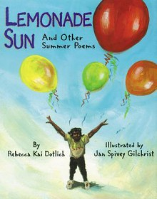 Lemonade Sun: And Other Summer Poems - Rebecca Kai Dotlich