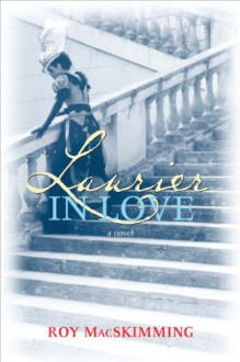 Laurier in Love - Roy MacSkimming