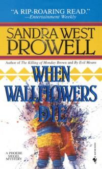 When Wallflowers Die - Sandra West Prowell