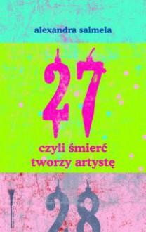 27, czyli śmierć tworzy artystę - Alexandra Salmela