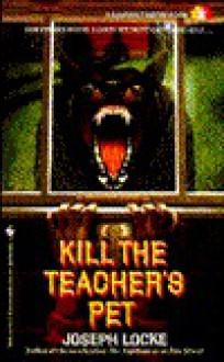 Kill the Teacher's Pet - Joseph Locke, Ray Garton (writing as Joseph Locke)