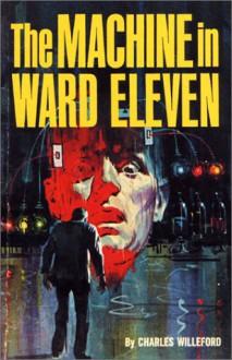 The Machine in Ward Eleven - Charles Willeford
