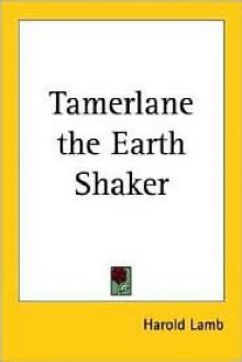 Tamerlane the Earth Shaker - Harold Lamb