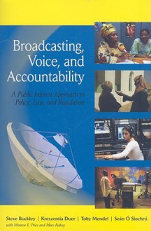 Broadcasting, Voice, and Accountability: A Public Interest Approach to Policy, Law, and Regulation - Steve Buckley, Kreszentia M. Duer, Toby Mendel, Sean O Siochru
