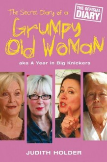 The Secret Diary of a Grumpy Old Woman - Judith Holder