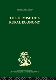 The Demise of a Rural Economy: From Subsistence to Capitalism in a Latin American Village - Stephen Gudeman
