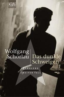 Das dunkle Schweigen - Wolfgang Schorlau