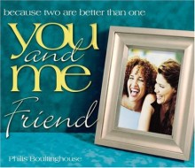 You and Me, Friend: Because Two Are Better Than One (You and Me) - Philis Boultinghouse, Howard Publishing Company