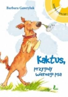 Kaktus - przygody wiernego psa - Barbara Gawryluk