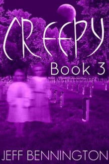 Creepy 3: A Collection of Scary Stories - Jeff Bennington