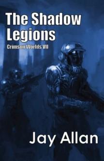 The Shadow Legions: Crimson Worlds VII - Jay Allan