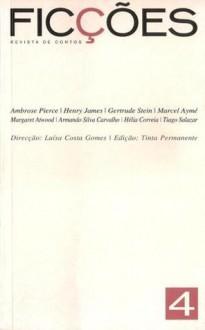 Ficções, #4 - Luísa Costa Gomes, Armando Silva Carvalho, Henry James, Marcel Aymé, Gertrude Stein, Hélia Correia, Tiago Salazar, Ambrose Pierse, Margaret Atwood