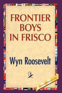 Frontier Boys in Frisco - Wyn Roosevelt