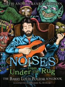 Noises from Under the Rug: The Barry Louis Polisar Songbook - Barry Louis Polisar, Michael Stewart