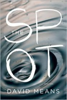 The Spot - David Means