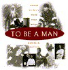 To Be a Man: Visions of Self, View from Within - Danny Kaufman