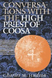 Conversations with the High Priest of Coosa - Charles M. Hudson