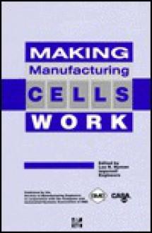 Making Manufacturing Cells Work - Lee R. Nyman