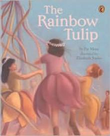The Rainbow Tulip - Pat Mora, Elizabeth Sayles