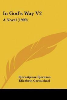 In God's Way V2: A Novel (1909) - Bjørnstjerne Bjørnson, Elizabeth Carmichael