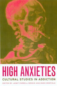 High Anxieties: Cultural Studies in Addiction - Janet Farrell Brodie, Marc Redfield