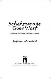 Scheherazade Goes West: Different Cultures, Different Harems - Fatima Mernissi