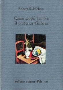 Come scoprì l'amore il professor Guildea - Robert Smythe Hichens, Luciano Bianciardi