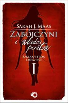 Zabójczyni i Władca piratów (Szklany tron, #0.1) - Sarah J. Maas, Marcin Mortka