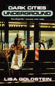Dark Cities Underground - Lisa Goldstein