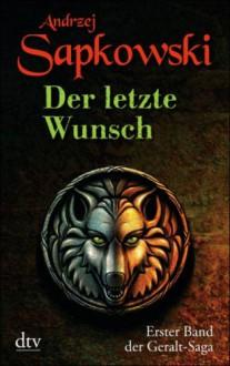 Der letzte Wunsch (Hexer-Vorgeschichten, #1) - Andrzej Sapkowski,Erik Simon