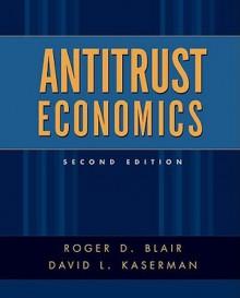 Antitrust Economics - Roger D. Blair, David L. Kaserman
