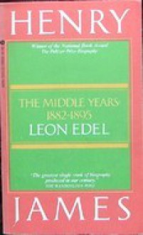 Henry James: The Middle Years: 1882-1895 - Leon Edel