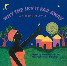 Why the Sky Is Far Away - Mary-Joan Gerson, Carla Golembe