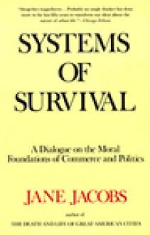 Systems of Survival: A Dialogue on the Moral Foundations of Commerce and Politics - Jane Jacobs