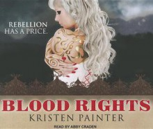 Blood Rights - Kristen Painter, Abby Craden
