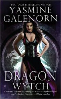 Dragon Wytch (Otherworld / Sisters of the Moon #4) - Yasmine Galenorn