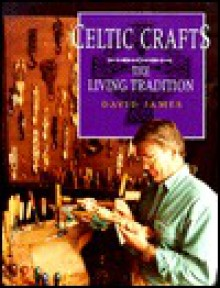 Celtic Crafts: The Living Tradition - David James