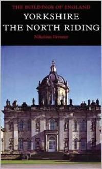 Yorkshire: The North Riding - Nikolaus Pevsner