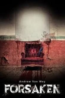 Forsaken: A Novel of Art, Evil and Insanity - Andrew Van Wey