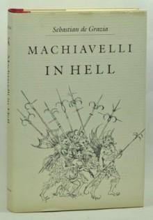 Machiavelli in Hell - Sebastian De Grazia