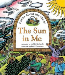 The Sun in Me: Poems About the Planet - Judith Nicholls, Tessa Strickland, Beth Krommes