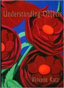 Understanding Objects - Vincent Katz