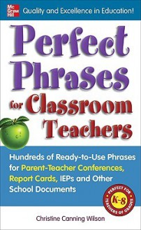 Perfect Phrases for Classroom Teachers (Perfect Phrases Series) - Christine Canning Wilson