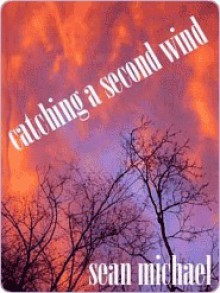 Catching a Second Wind - Sean Michael