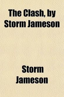 The Clash, by Storm Jameson - Storm Jameson