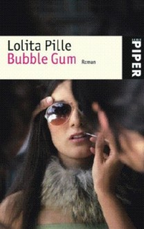 Bubble Gum. - Lolita Pille, Gaby Wurster