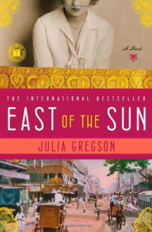 East of the Sun - Julia Gregson